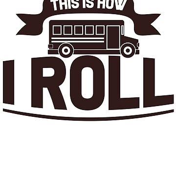 Bus Driver - This Is How I Roll by design2try