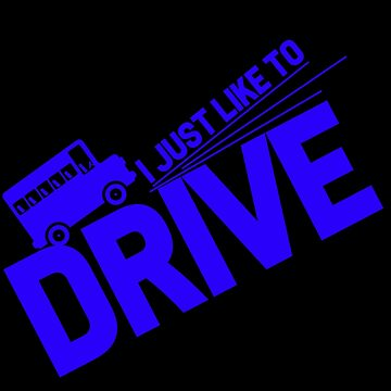 Bus Driver - I Just Like To Drive by design2try