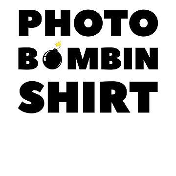 Photo Bombin Shirt by dreamhustle