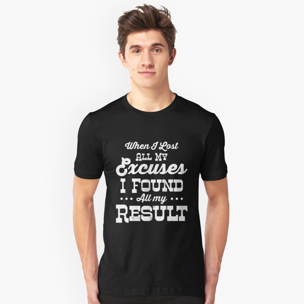 Motivational Shirt When Lost Excuses Found Results Men Women Unisex T-Shirt Front
