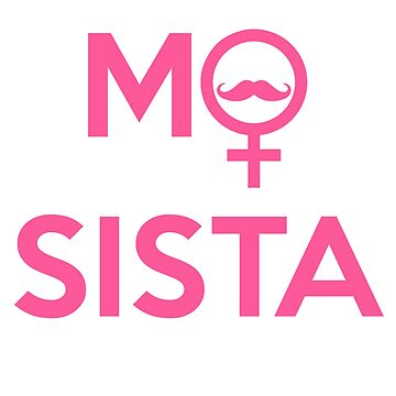 FUNNY MO SISTA T-SHIRT - Mo stache - 2018 - November by noirty
