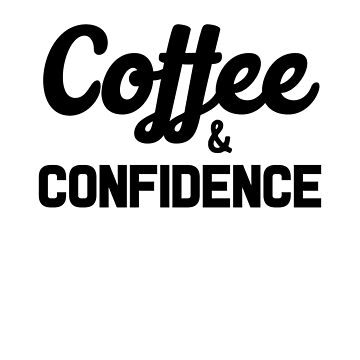 Coffee & Confidence by dreamhustle