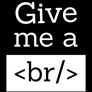 Give Me A Br Funny HTML Programming  by allsortsmarket