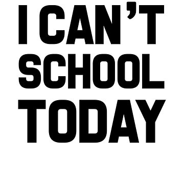 I Can't School Today by dreamhustle