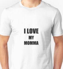 I Love My Momma Funny Gift Idea Unisex T-Shirt
