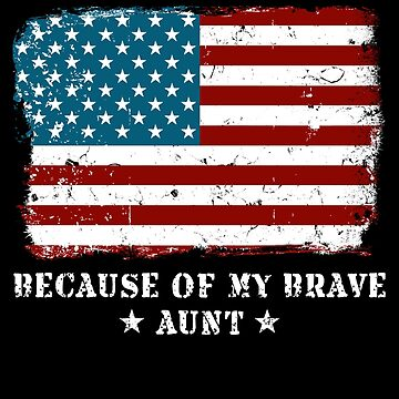 Home of the Free Aunt USA Patriot Family Flag Military Family Retired or Deployed support troops patriot on Duty serves country by bulletfast