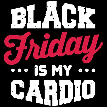 Black Friday Is My Cardio by VomHaus