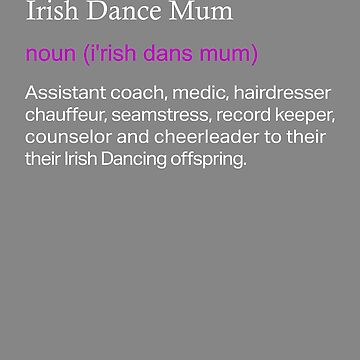 Irish Dance Mum Defintion  by LGamble12345