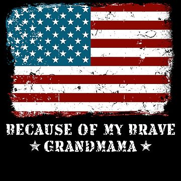 Home of the Free Grandmama USA Patriot Family Flag Military Family Retired or Deployed support troops patriot on Duty serves country by bulletfast