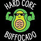 Hard Core Buffocado by brogressproject