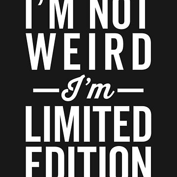 I'm Limited Edition Funny Quote by quarantine81