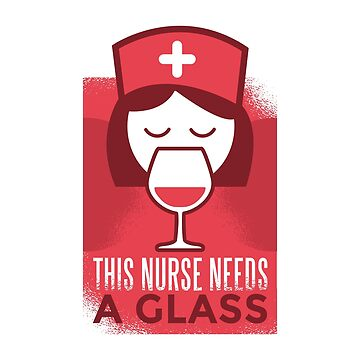 This Nurse Needs A Glass of Wine by soondoock