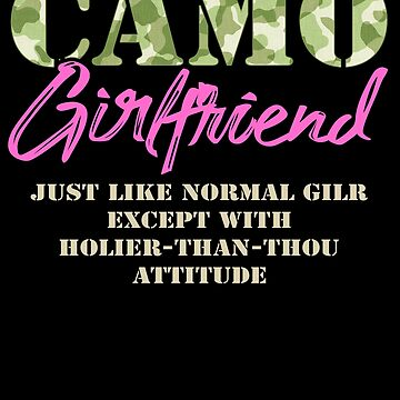 Military Girlfriend Just Like Normal Camouflage Camo Military Family Deployed Duty Forces support troops CONUS patriot serves country by bulletfast