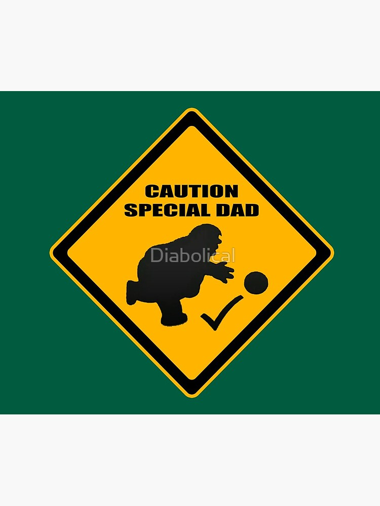 Caution - Special Dad at Play by Diabolical