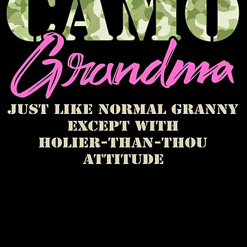 Military Grandma Just Like Normal Camouflage Camo Military Family Deployed Duty Forces support troops CONUS patriot serves country by bulletfast