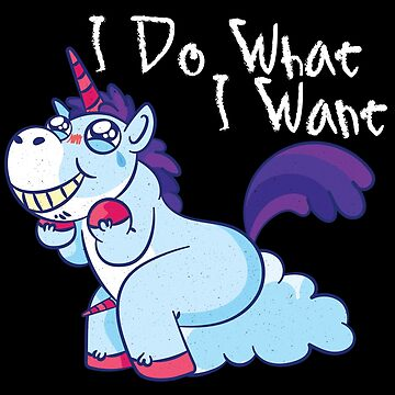 I Do What I Want Unicorn Tshirt, Funny Cute GIfts Tee by EvolMissing