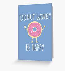Donut Sorge sei glücklich drucken Grußkarte