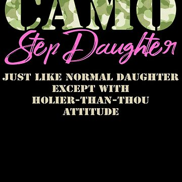 Military Step Daughter Just Like Normal Camouflage Camo Military Family Deployed Duty Forces support troops CONUS patriot serves country by bulletfast