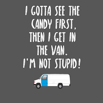 I Gotta See The Candy First, Then I Get In The Van, I'm Not Stupid by leeseylee