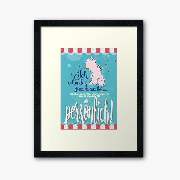 Nilpferd, Flusspferd - Ich nehme das jetzt mal überhaupt nicht persönlich! Gerahmter Kunstdruck
