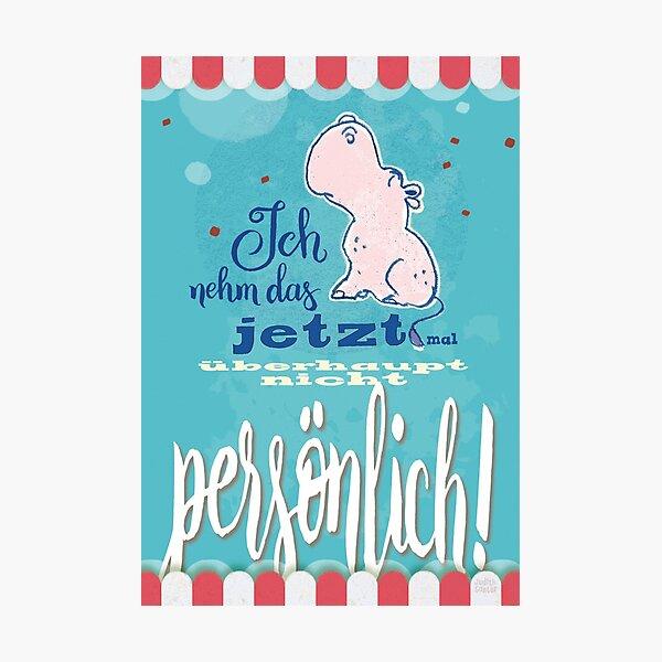 Nilpferd, Flusspferd - Ich nehme das jetzt mal überhaupt nicht persönlich! Fotodruck