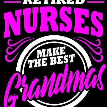 Nurse Retirement Grandma Retired RN LPN CNA Gift by kh123856