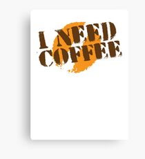 I Need COFFEE! with coffee bean imprint Canvas Print