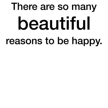 Happy: There are so many reasons to be happy by WeeTee