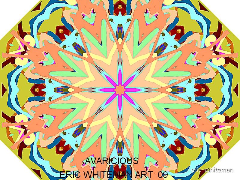 ( AVARICIOUS ) ERIC WHITEMAN  ART    by eric  whiteman