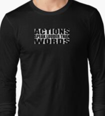 Actions Speak Louder Than Words Long Sleeve T-Shirt