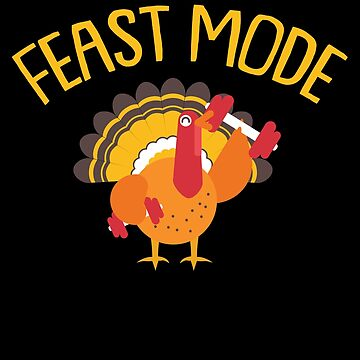 Feast Mode Turkey Weight Lifting Funny Thanksgiving by BUBLTEES