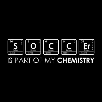 Soccer Is Part Of My Chemistry by goodspy