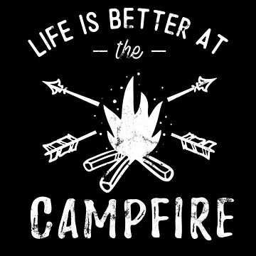 Funny Outdoors Life is better at the campfire by fermo