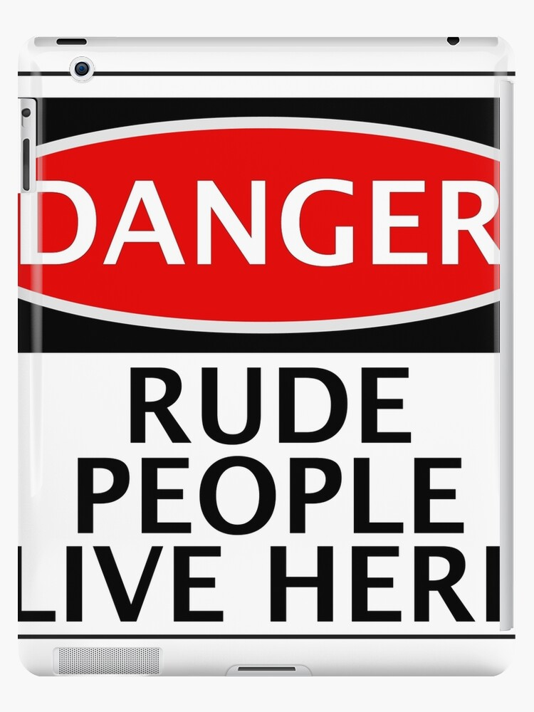 'RUDE PEOPLE LIVE HERE, FUNNY FAKE SAFETY SIGN' iPad Case/Skin by  DangerSigns