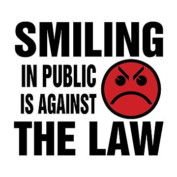 Smiling in Public is Against the Law by tinybiscuits