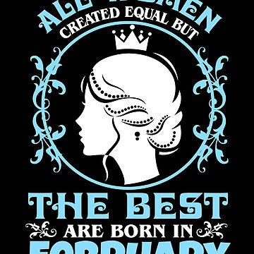 All Women created Equal But The best Are Born In February (2) by KaylinArt