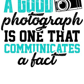 a good photograph is one that communicates a fact 1 by KaylinArt