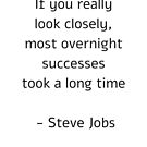 If you really look closely most overnight success took a long time - Steve Jobs Quote by IdeasForArtists