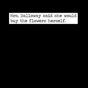 Mrs. Dalloway Virginia Woolf First Sentence T-Shirt by buythebook86
