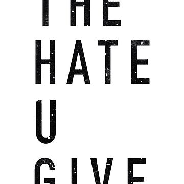 The Hate You Give T-Shirt by NorthAmericaTs