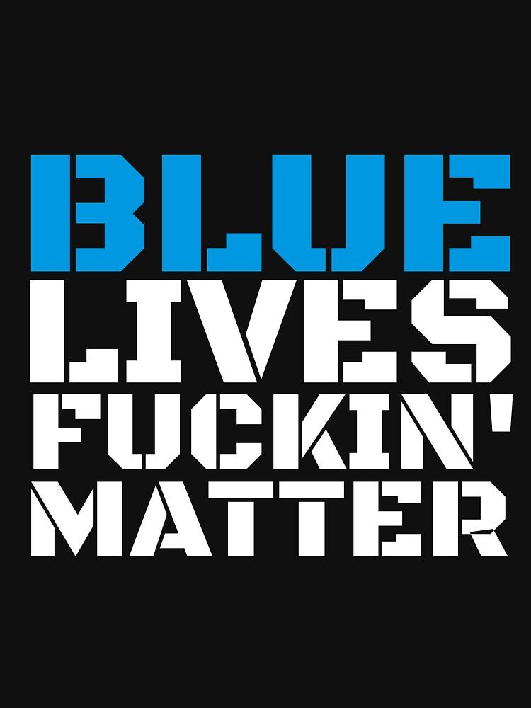 Blue Lives Fucking Matter Police Lives Do Matter T-Shirt by CreativeStrike