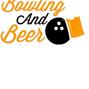 Bowling And Beer  Funny Gift For Bowlers by suvil