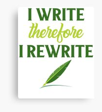 I Write Therefore I Rewrite  Canvas Print