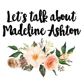 let's talk about madeline ashton by aluap106