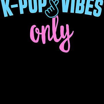 K-Pop Vibes Only - K-Pop Merchandise T-Shirt Heart Kawaii by 14thFloor