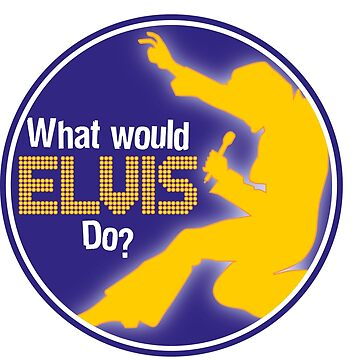 What Would Elvis Do? by Red68