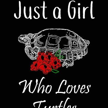 Turtle Just a Girl Who Loves Turtles by stacyanne324