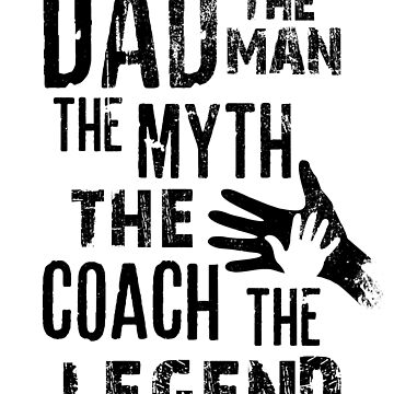 Dad The Man The Myth The Coach The Legend Gift for Daddy by suvil