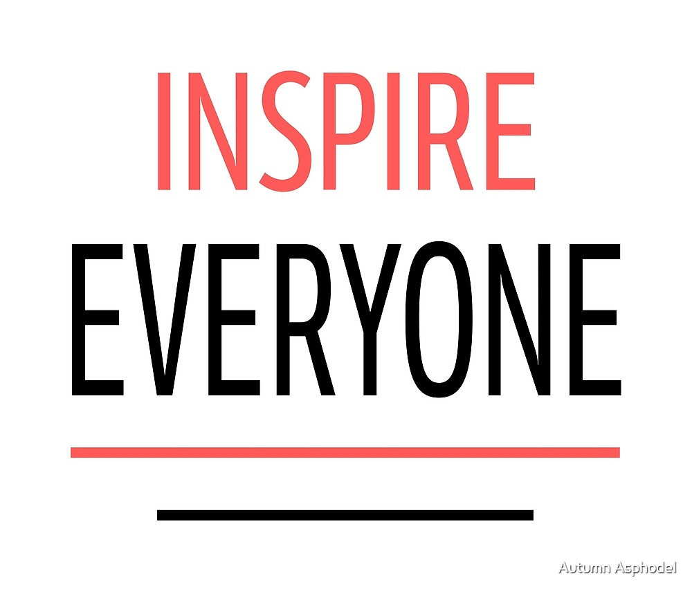 INSPIRE EVERYONE - Motivation by Autumn Asphodel