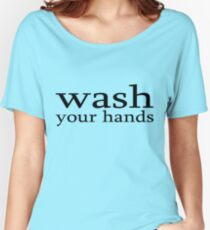 wash your hands Women's Relaxed Fit T-Shirt